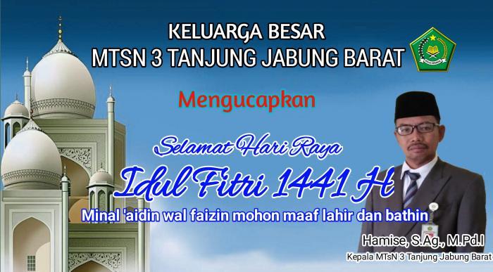 Ucapan Selamat Hari Idul Fitri 1441 Keluarga Besar MTsN 3 Tanjab Barat